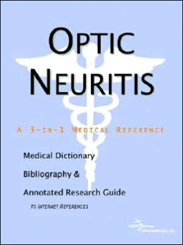 Optic Neuritis - a Medical Dictionary, Bibliography, and Annotated Research Guide to Internet References