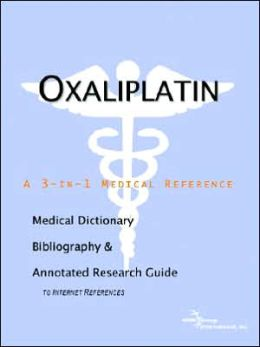 Oxaliplatin - a Medical Dictionary, Bibliography, and Annotated Research Guide to Internet References