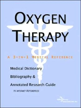 Oxygen Therapy - a Medical Dictionary, Bibliography, and Annotated Research Guide to Internet References
