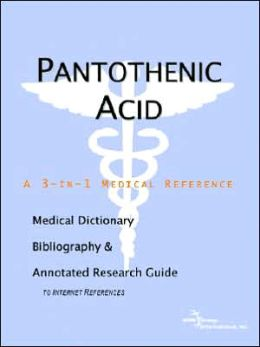 Pantothenic Acid - a Medical Dictionary, Bibliography, and Annotated Research Guide to Internet References