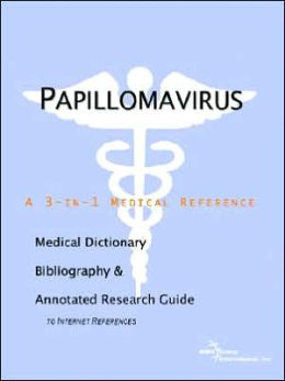 Papillomavirus - a Medical Dictionary, Bibliography, and Annotated Research Guide to Internet References