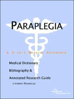 Paraplegia - a Medical Dictionary, Bibliography, and Annotated Research Guide to Internet References