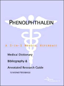 Phenolphthalein - a Medical Dictionary, Bibliography, and Annotated Research Guide to Internet References