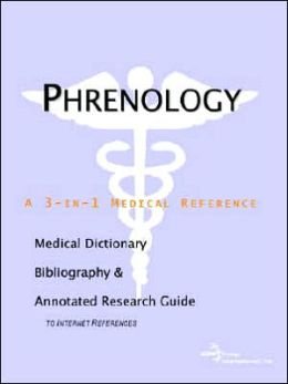 Phrenology - a Medical Dictionary, Bibliography, and Annotated Research Guide to Internet References