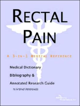 Rectal Pain - a Medical Dictionary, Bibliography, and Annotated Research Guide to Internet References
