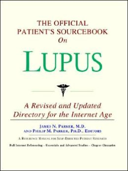 Official Patient's Sourcebook on Lupus: A Reference Manual for Self-Directed Patient Research: Revised for Internet Age