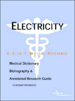 Electricity - A Medical Dictionary, Bibliography, And Annotated Research Guide To Internet References
