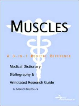 Muscles - a Medical Dictionary, Bibliography, and Annotated Research Guide to Internet References