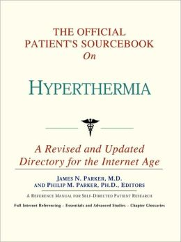 Official Patient's Sourcebook on Hyperthermia: A Revised and Updated Directory for the Internet Age