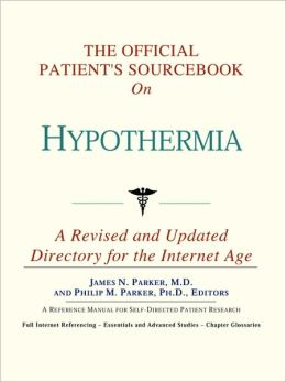 Official Patient's Sourcebook on Hypothermia: A Revised and Updated Directory for the Internet Age