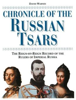 Chronicle of the Russian Tsars: The Reign-by-Reign Rule of the Rulers of Imperial Russia