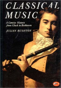 Classical Music; A Concise History from Gluck to Beethoven (World of Art)