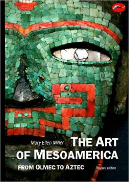 Art of MesoAmerica: From Olmec to Aztec (World of Art)