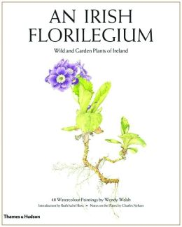 An Irish Florilegium: Wild and Garden Plants of Ireland