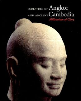 Sculpture of Ankor and Ancient Cambodia: Millennium of Glory