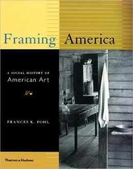 Framing America: A Social History of American Art