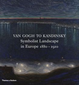 Van Gogh to Kandinsky: Symbolist Landscape in Europe 1880-1910