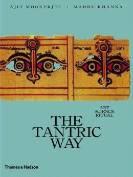The Tantric Way: Art, Science, Ritual