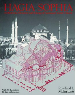 Hagia Sophia: Architecture,Structure and Liturgy of Justinian's Great Church