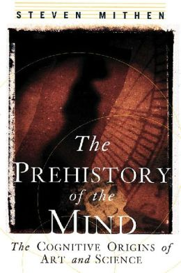 Prehistory of the Mind: The Cognitive Origins of Art, Religion and Science