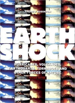 Earth Shock: Hurricanes, Volcanoes, Earthquakes, Tornadoes, and Other Forces of Nature