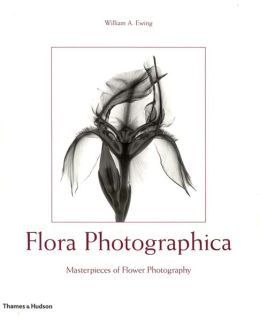 Flora Photographica: Masterpieces of Flower Photography from 1835 to the Present
