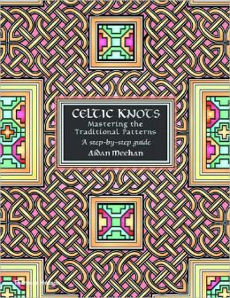 Celtic Knots: Mastering the Traditional Patterns: A Step-by-Step Guide (Celtic Design Series)