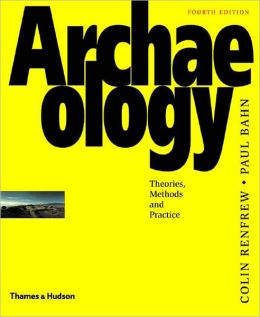 Archaelogy: Theories, Methods, and Practice