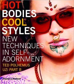 Hot Bodies, Cool Styles: New Techniques in Self Adornment Ted Polhemus and UZi PART B