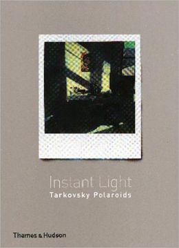 Instant Light: Tarkovsky Polaroids