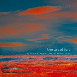 Art of Felt: Inspirational Designs, Textures, and Surfaces