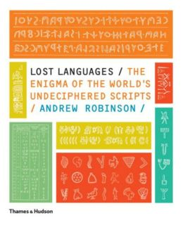 Lost Languages: The Enigma of the World's Undeciphered Scripts