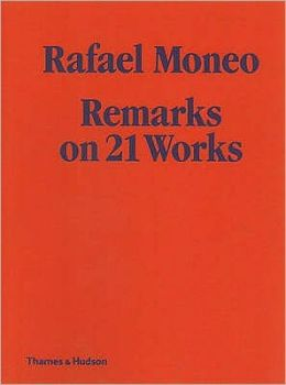 Rafael Moneo: Remarks on 21 Works. with Photographs by Michael Moran