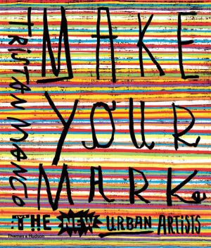 Make Your Mark: The New Urban Artists