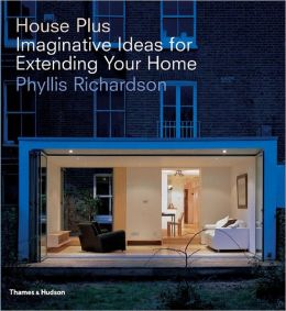 House Plus: Imaginative Ideas for Extending Your Home