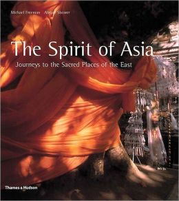 Spirit of Asia: Journeys to the Sacred Places of the East