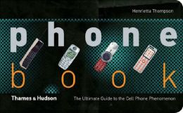 Phone Book: The Ulimate Guide to the Cell Phone Phenomenon