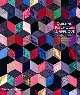 Quilting, Patchwork and Applique: A World Guide
