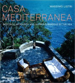 Casa Mediterranea: Spectacular Houses and Glorious Gardens by the Sea