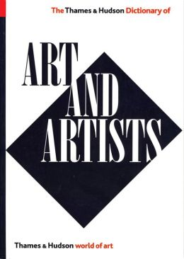 The Thames and Hudson Dictionary of Art and Artists (Expanded, Updated) (World of Art)