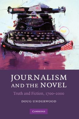 Journalism and the Novel: Truth and Fiction, 17002000