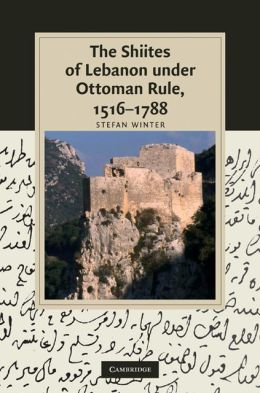 The Shiites of Lebanon under Ottoman Rule, 1516-1788