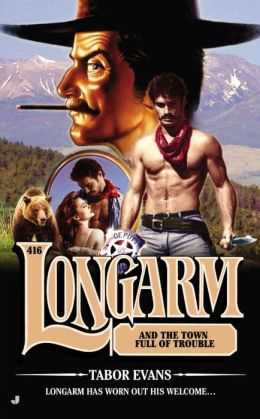 Longarm and the Town Full of Trouble (Longarm Series #416)