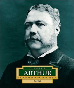 Chester A. Arthur (Encyclopedia of Presidents Series)