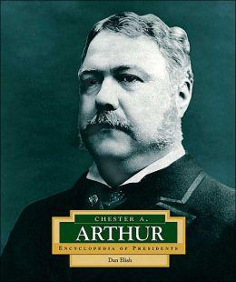 Chester A. Arthur (Encyclopedia of Presidents Series)