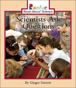 Scientists Ask Questions (Rookie Read-about Science Series)