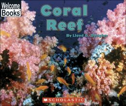 Coral Reef (Welcome Books: Ocean Life Series)