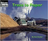 Trees to Paper (Welcome Books - How Things Are Made Series)
