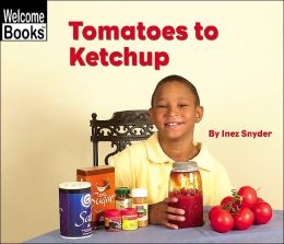 Tomatoes to Ketchup (How Things Are Made)