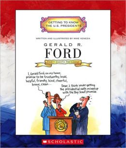 Gerald R. Ford: Thirty-Eighth President, 1974-1977